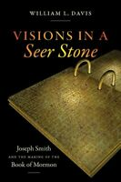 Visions in a Seer Stone : Joseph Smith and the Making of the Book of Mormon, ...