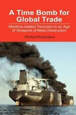 Time Bomb Global Trade Maritime Terrorism Age of WMD Weapons Michael Richardson