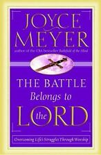 The Battle Belongs to the Lord : Overcoming Life's Struggles Through Worship...