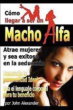 Como ser un macho alfa (Spanish Edition) Book By John Alexander Paperback New