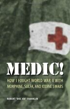 Medic!: How I Fought World War II with Morphine, Sulfa, and Iodine-ExLibrary