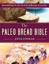 The Paleo Bread Bible: More Than 100 Grain-Free, Dairy-