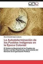 La Autodeterminación de los Pueblos Indígenas en la Época Colonial: El Gobierno
