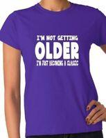 I'm Not Getting Older Funny Ladies  Birthday Gift T-Shirt Size S-XXL