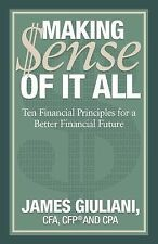 Making $ense of It All : Ten Financial Principles for a Better Financial...
