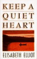 Keep a Quiet Heart by Elisabeth Elliot