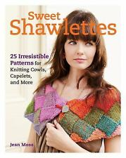 Sweet Shawlettes : 25 Irresistible Patterns for Knitting Cowls, Capelets, and...