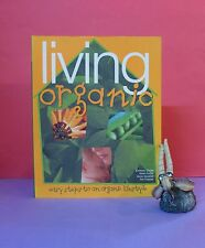 A Clarke: Living Organic: Easy Steps To An Organic Lifestyle/ecology/home/garden