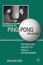 The Origin of Ping-Pong Diplomacy : The Forgotten Architect of Sino-U. S....