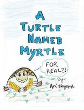 Turtle Named Myrtle (for Real?!): By Haymond, Lori