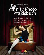 Das Affinity Photo-Praxisbuch von Rüdiger Schestag (2017, Taschenbuch)