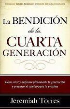 La bendicion de la cuarta generacion: Como vivir y disfrutar plenamente tu gener