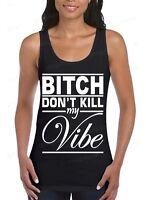 B*tch Don't Kill My Vibe Women's Tank Top Rap Music Hip Hop Kendrick Lamar Tee