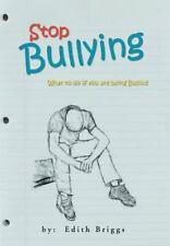 Stop Bullying : What to Do If You Are Being Bullied by Edith Briggs (2012,...