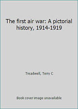 The first air war: A pictorial history, 1914-1919 by Treadwell, Terry C
