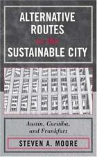 Alternative Routes to the Sustainable City : Austin, Curitiba, and Frankfurt...
