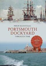 Portsmouth Dockyard Through Time, MacDougall, Philip   Paperback Book   97814456