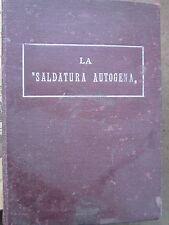 Aa. Vv.-La saldatura autogena e il taglio coll'ossigeno del ferro e acciaio-1927