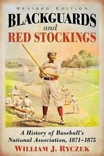 Blackguards & Red Stockings A History William J. Ryczek 2016 McFarland Paperback