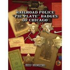 """RAILROAD POLICE """"Pie Plate"""" BADGES of CHICAGO -- (Out of Print -- NEW BOOK)"""