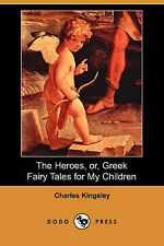 NEW The Heroes, Or, Greek Fairy Tales for My Children (Dodo Press)