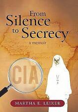 From Silence to Secrecy : A Memoir by Martha E. Leiker (2010, Hardcover)