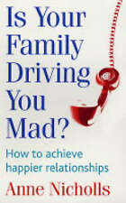 Is Your Family Driving You Mad?: How to Achieve Happier Relationships, Nicholls,