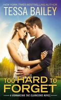 Too Hard to Forget (Romancing the Clarksons) by Bailey, Tessa