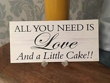 Shabby & Chic Wedding signs Plaques, Gift Present All you need Love & Cake