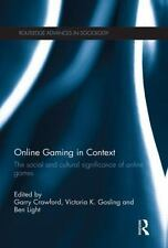 Online Gaming in Context : The Social and Cultural Significance of Online...