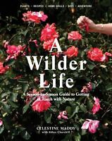 A Wilder Life : A Season-by-Season Guide to Getting in Touch with Nature by...