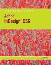 Adobe InDesign CS6 Illustrated with Online Creative Cloud Updates, Fisher, Ann,