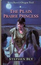 Retta Barre's Oregon Trail: The Plain Prairie Princess by Stephen Bly (2015,...