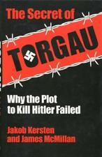The Secret of Torgau: Why the Plot to Kill Hitler Failed, by Jakob Kersten [19..