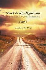 Back to the Beginning-My Journey of Faith, Pain and Blessings by Lauretta L....
