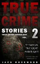 True Crime Stories Volume 2: 12 Shocking True Crime Murder Cases (True Crime A,