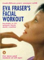 Eva Fraser's Facial Workout: Look Fifteen Years Younger with this Easy Daily R,