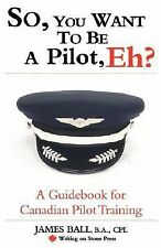 So, You Want to Be a Pilot, Eh? a Guidebook for Canadian Pilot Training (Paperba