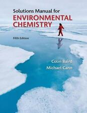 Solutions Manual for Environmental Chemistry, Baird, Colin, Cann, Michael, Good