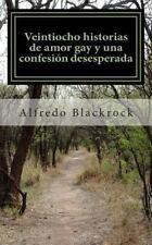 Veintiocho Historias de Amor Gay y una Confesion Desesperada by Alfredo...