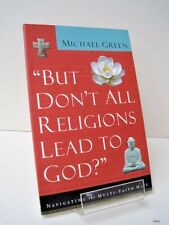 But Don't All Religions Lead To God?: Navigating The Multi-Faith Maze, M. Green