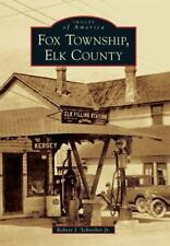 Images of America: Fox Township, Elk County by Robert J. Schreiber Jr. and...