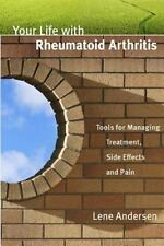 Your Life with Rheumatoid Arthritis : Tools for Managing Treatment, Side Effe...