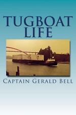Tug Boat Life: By Bell, Gerald