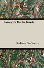 Laredo on the Rio Grande by Kathleen Da Camara (2007, Paperback)