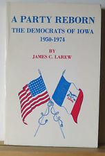 A Party Reborn: The Democrats of Iowa 1950-1974 Larew 1980 Politics Mid-West