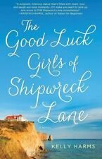 The Good Luck Girls of Shipwreck Lane: A Novel by Kelly Harms