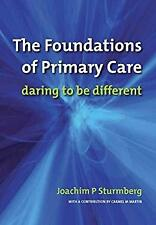 Foundations of Primary Care : Daring to be Different by Sturmberg, Joachim