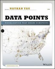 Data Points : Visualization That Means Something by Nathan Yau (2013, Paperback)