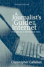 A Journalist's Guide to the Internet : The Net As a Reporting Tool by...